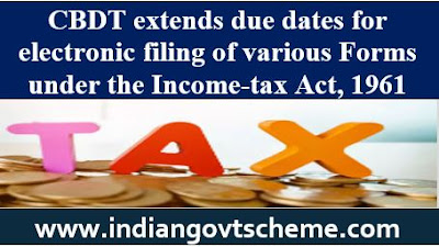 CBDT extends due dates for electronic filing