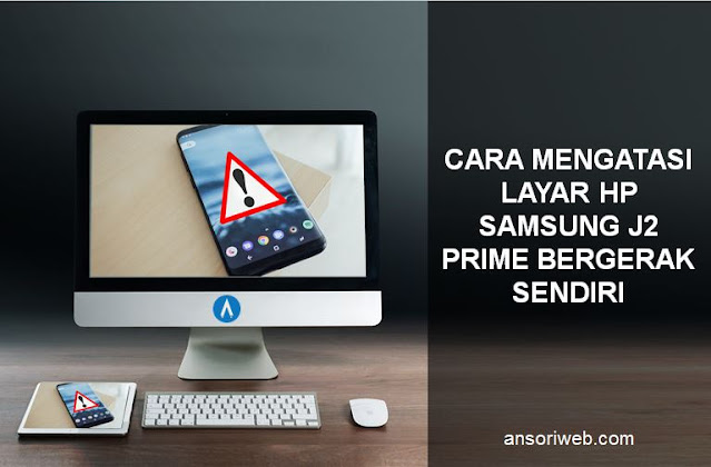 Cara Mengatasi Layar Hp Samsung J2 Prime Bergerak Sendiri