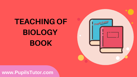 Teaching of Biology Book in English Medium Free Download PDF for B.Ed 1st And 2nd Year / All Semesters And All Courses - www.PupilsTutor.Com