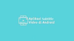 Aplikasi Subtitle Video Android