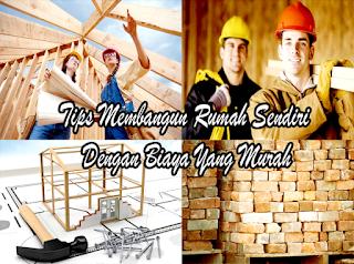 Tips Membangun Rumah Sendiri Dengan Biaya Murah