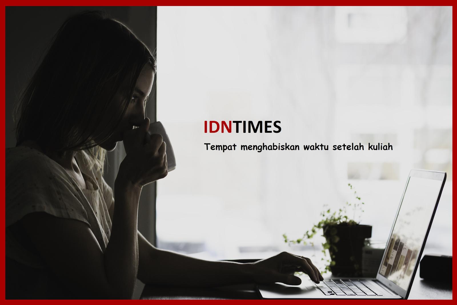 IDN Times, Tempat Menghabiskan Waktu Luang Setelah Pulang Kuliah