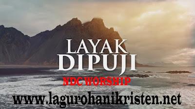 Layak Dipuji Disembah - NDC Worship