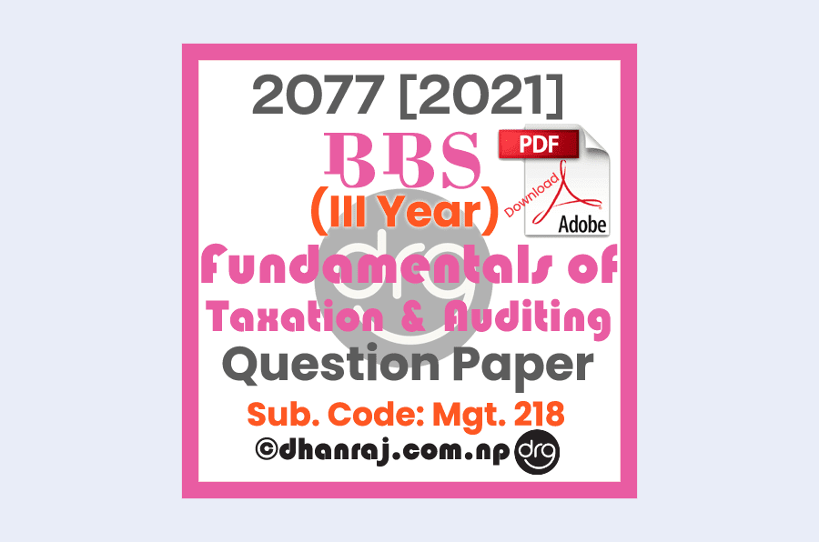 Fundamentals-of-Taxation-and-Auditing-Mgt218-Question-Paper-2077-2021-BBS-Third-Year-Download-PDF