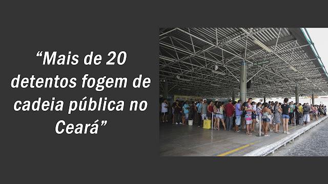 Mais de 20 detentos fogem de cadeia pública no Ceará.
