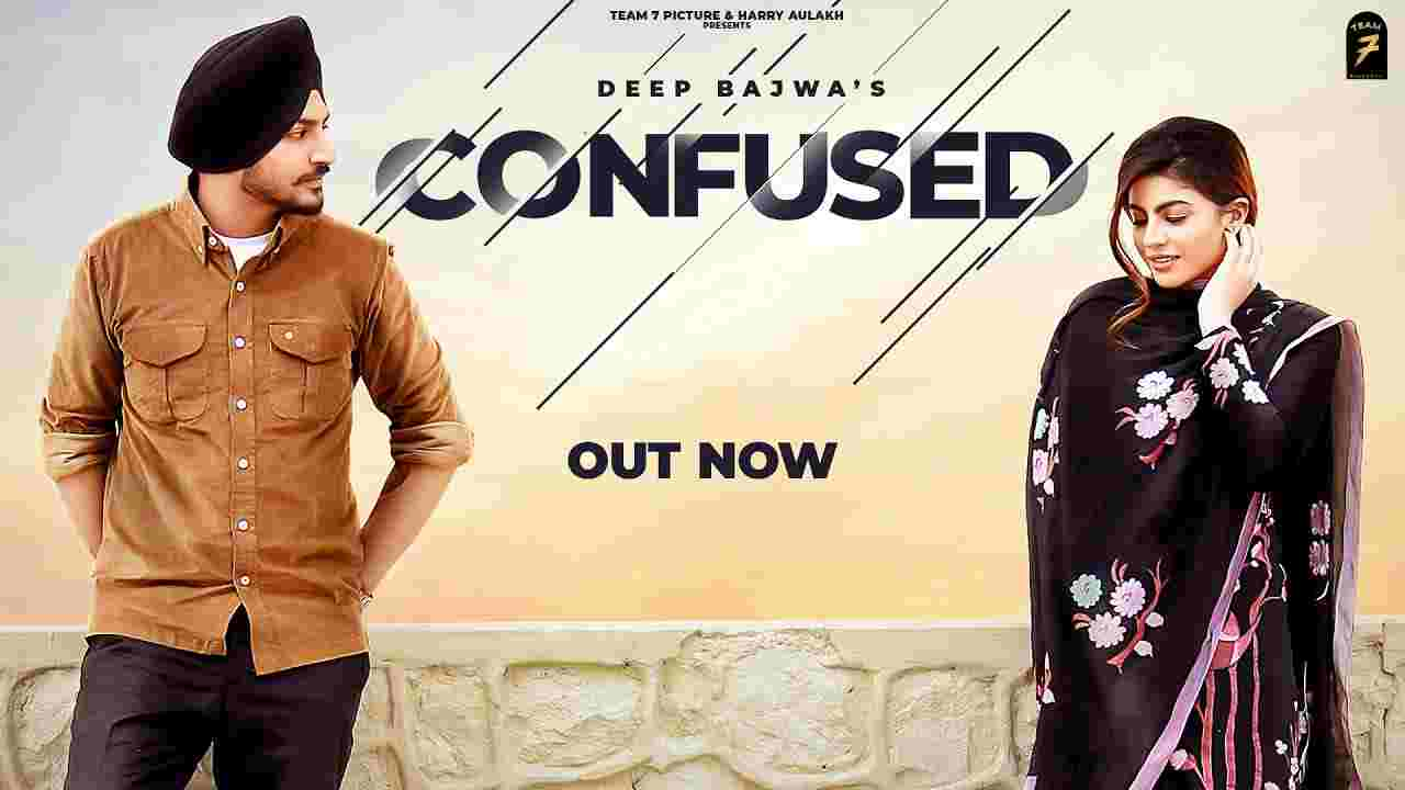 Confused lyrics Deep Bajwa Punjabi Song