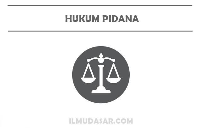 Pengertian Hukum Pidana, Sejarah Hukum Pidana, Asas Hukum Pidana, Sumber Hukum Pidana