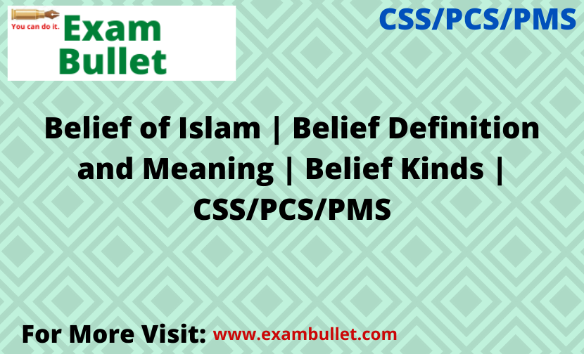 Belief of Islam | Belief Definition and Meaning | Belief Kinds | CSS/PCS/PMS