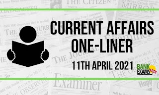 Current Affairs One-Liner: 11th April 2021