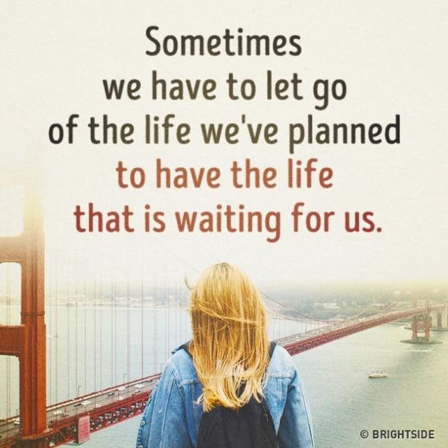 Sometimes we have to let go of the life we have planned to have the life that is waiting for us. quotes It's never too late to change your life for the better