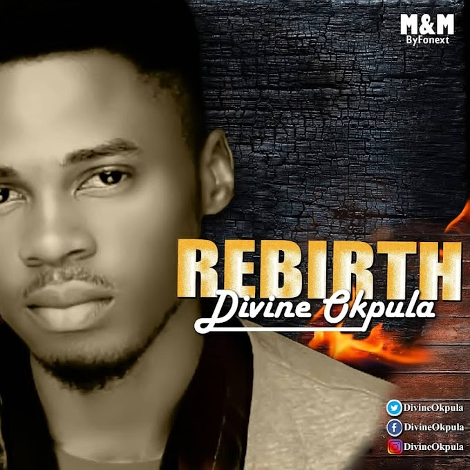 Music: Divine Okpula - Rebirth