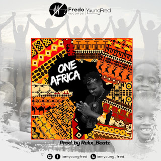 Young Fred - One Africa (Prod. By Rekx Beatz - Audio MP3 & Video)