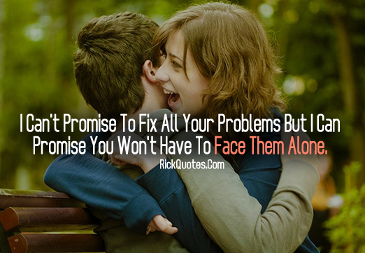 Love Quotes | Promise You Won't Have To Face Them Alone