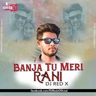 Banja Tu Meri Rani(Red Remix)Dj Red X