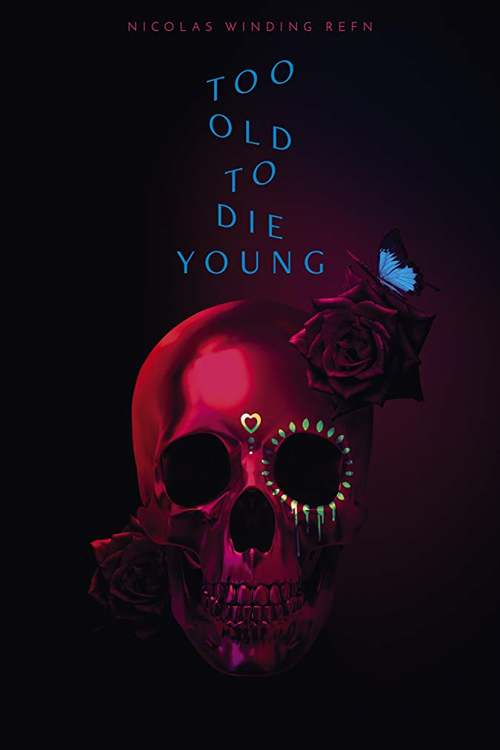 Too Old To Die Young season 1 (2019)