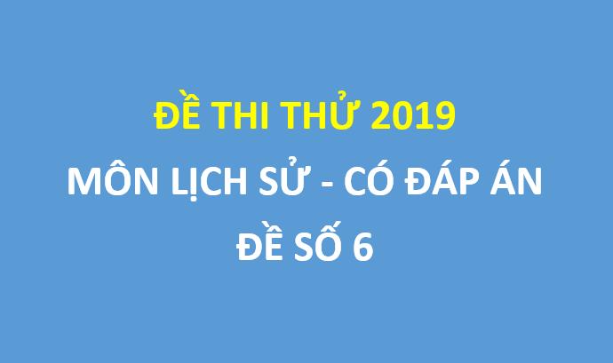 Đề số 6 - Đề thi thử Lịch sử  lần 1 trường chuyên Nguyễn Trãi