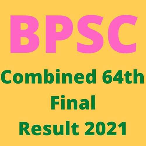 BPSC Combined 64th  Final Result 2021 - बीपीएससी संयुक्त 64वां अंतिम परिणाम 2021