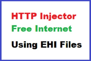 How To Use HTTP Injector For Free Internet Using EHI Files