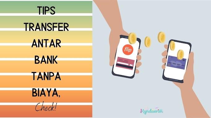 Tips Transfer Antar Bank Tanpa Biaya, Check!
