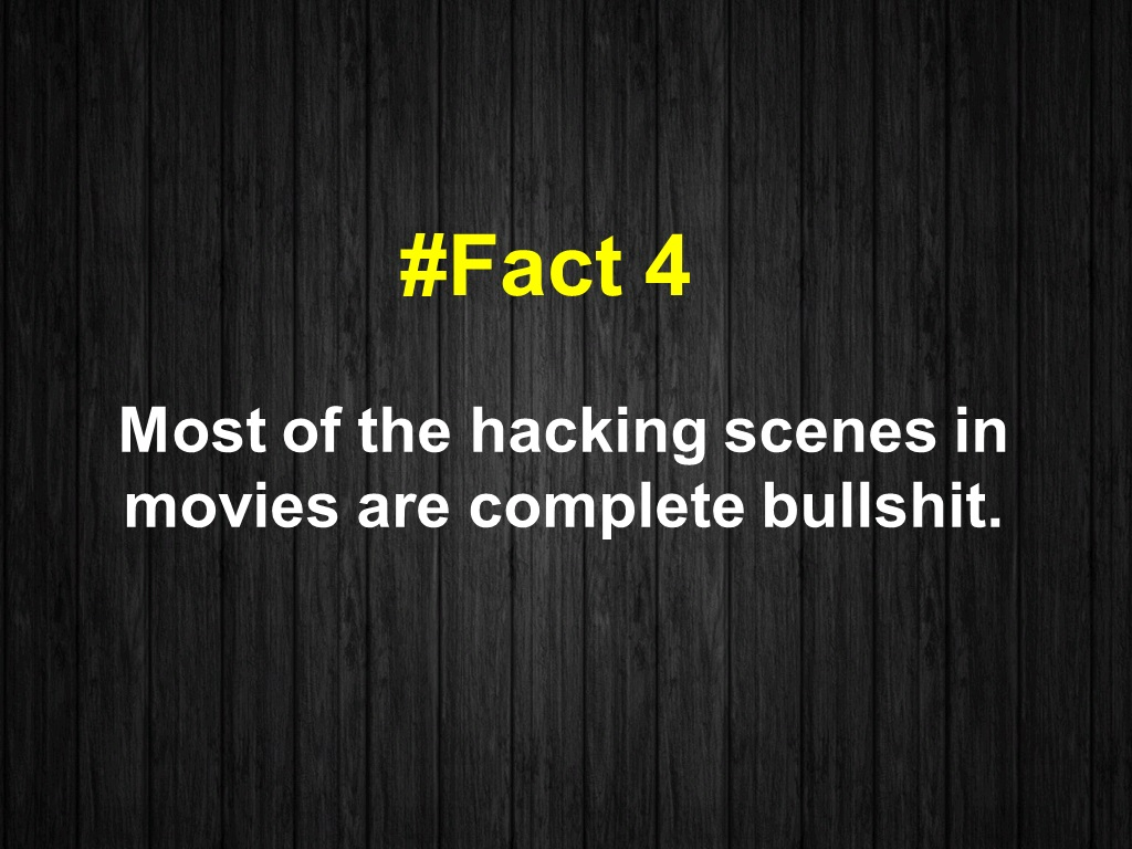 Most of the hacking scenes in movies are complete bullshit.