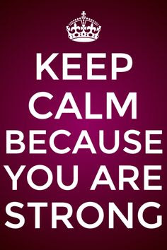 Keep Calm Because You Are Strong