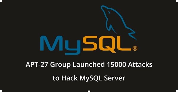 Hackers From Chinese APT-27 Group Initiated 15000 Attacks Against MySQL Servers to Compromise Enterprise Networks