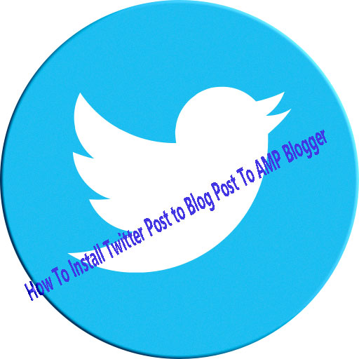 How To Install Twitter Post to Blog Post To AMP Blogger