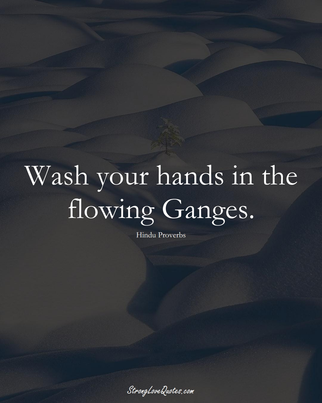 Wash your hands in the flowing Ganges. (Hindu Sayings);  #aVarietyofCulturesSayings