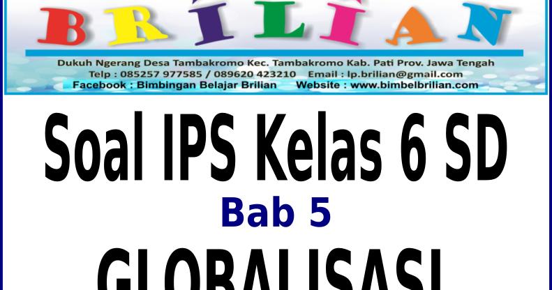 Soal Ips Kelas 6 Sd Bab 5 Globalisasi Dan Kunci Jawaban Bimbel Brilian