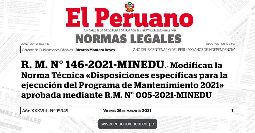 R. M. N° 146-2021-MINEDU.- Modifican la Norma Técnica «Disposiciones específicas para la ejecución del Programa de Mantenimiento 2021» aprobada mediante R.M. N° 005-2021-MINEDU