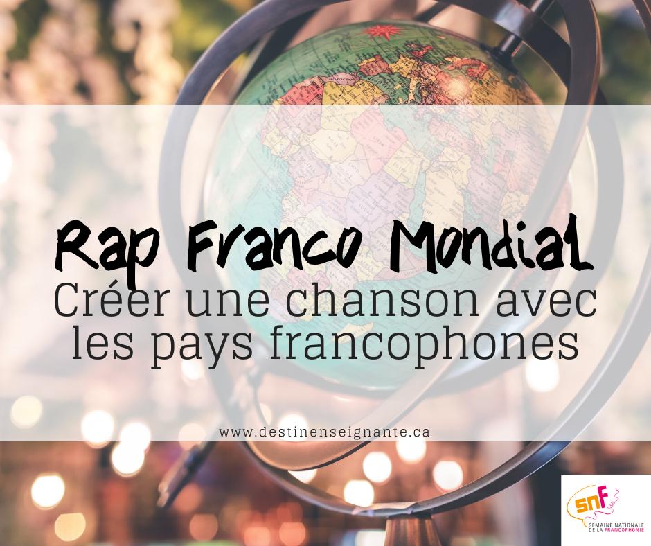Rap Franco Mondial, créer une chanson avec le nom des pays francophones. Semaine nationale de la francophonie SNF, ACELF, Le fabuleux destin d'une enseignante. Activité pédagogique.
