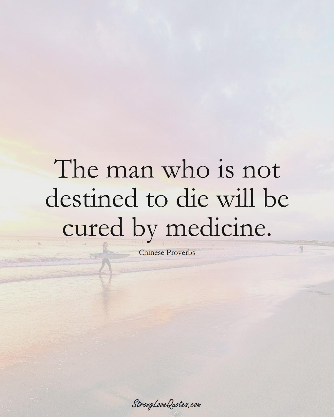 The man who is not destined to die will be cured by medicine. (Chinese Sayings);  #AsianSayings