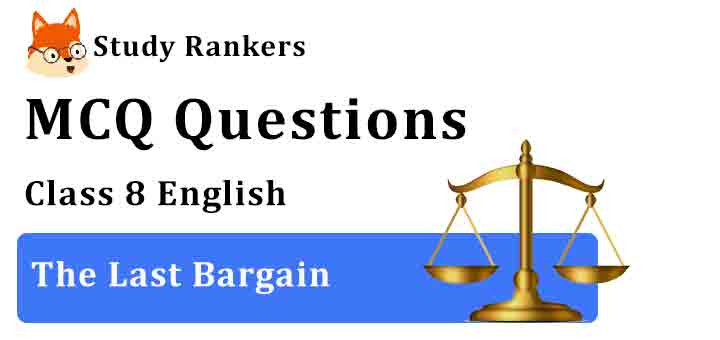 MCQ Questions for Class 8 English The Last Bargain Honeydew