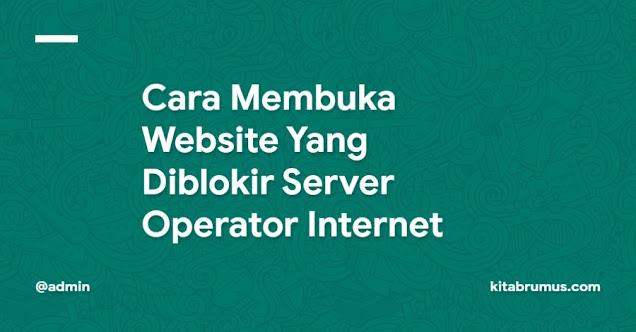 Cara Membuka Website Yang Diblokir Server