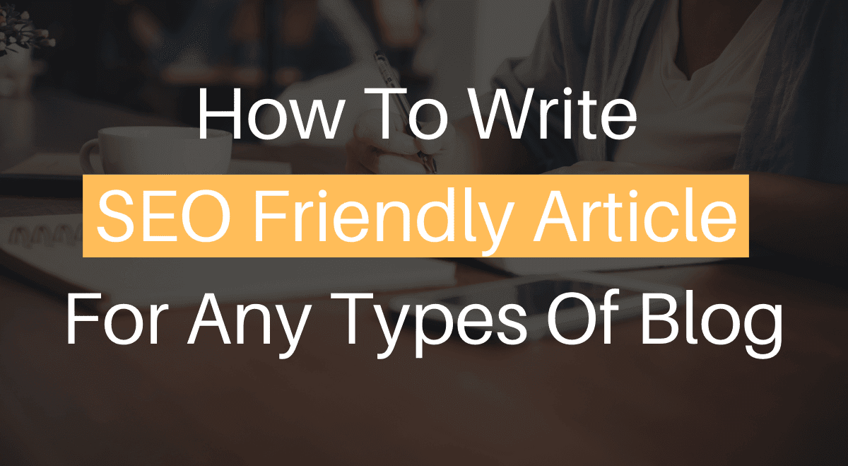 How To Write SEO Friendly Article For Any Types Of Blog