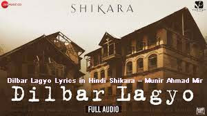 Dilbar Lagyo Lyrics in Hindi Shikara – Munir Ahmad Mir