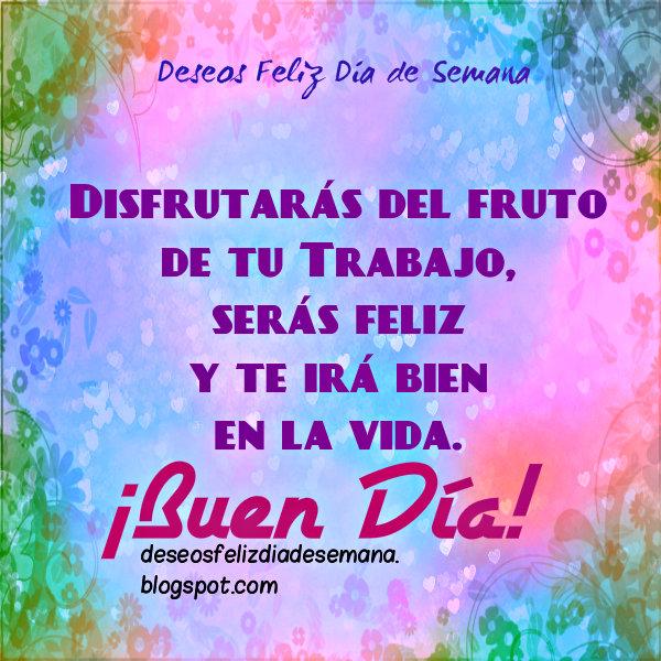 Buen Día feliz, buenos deseos para este lindo día con frases de ánimo, Disfruta trabajo, mensaje cristiano, Mery Bracho