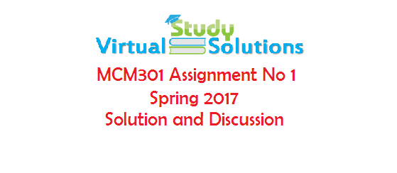 MCM301  Assignment No 1 Solution and Discussion Spring 2017