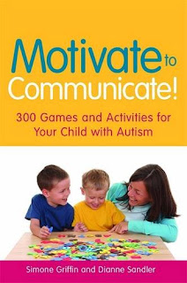 Motivate to Communicate: 300 Games & Activities for Your Child with Autism