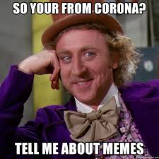 so your from corona? tell me about memes