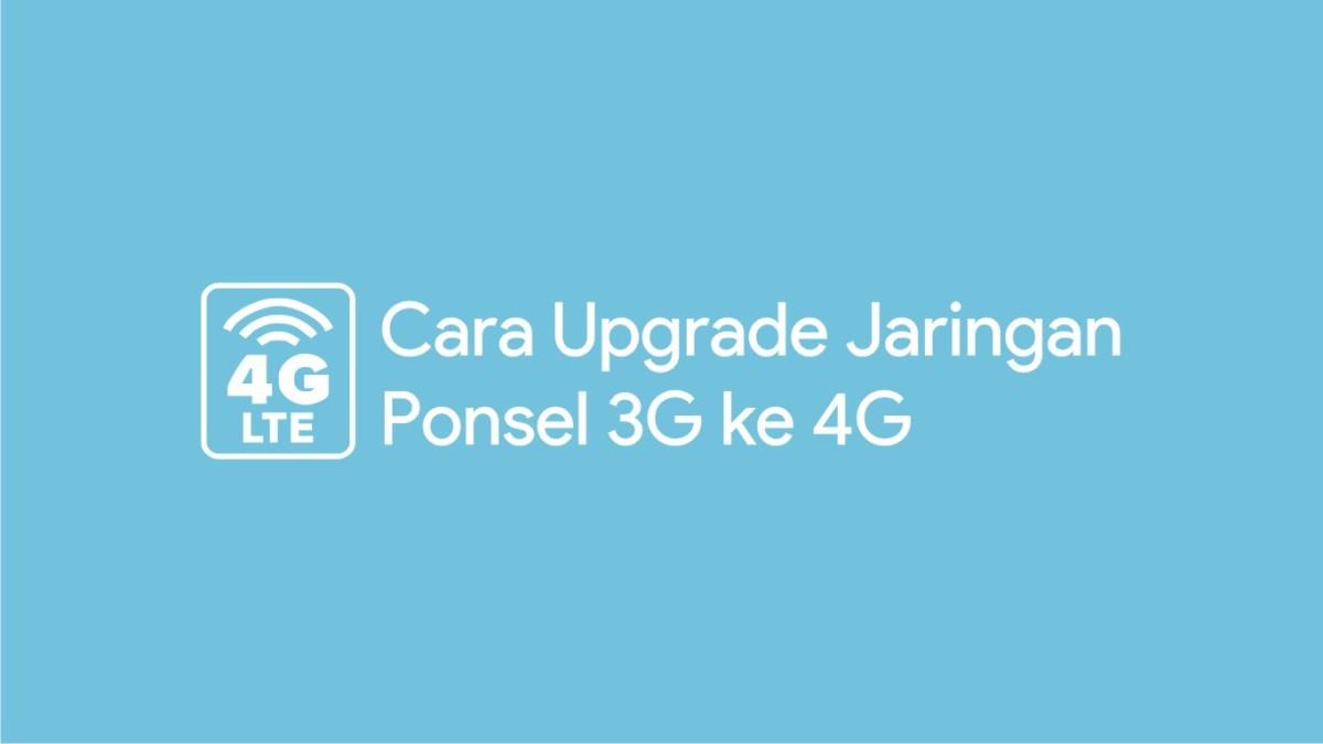 cara upgrade jaringan ponsel 3G ke 4G