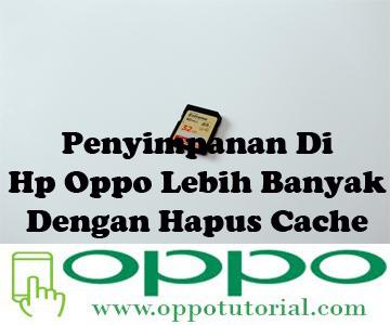 Penyimpanan Di Hp Oppo Lebih Banyak Dengan Hapus Cache