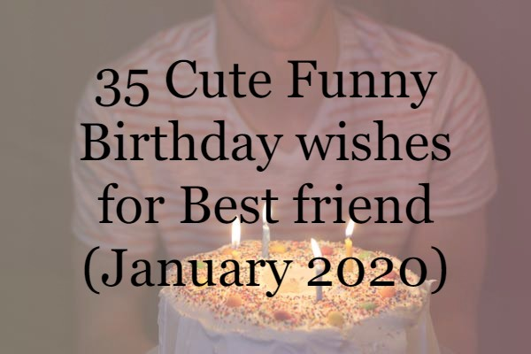 35 Cute Funny Birthday wishes for Best friend (February 2020)