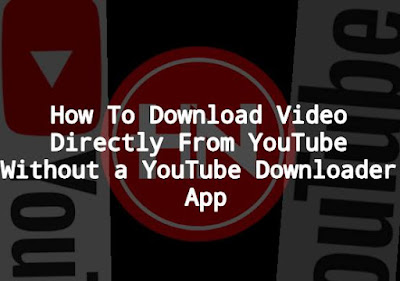 How To Download Video Directly From YouTube Without a YouTube Downloader App