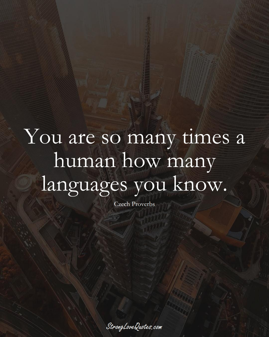 You are so many times a human how many languages you know. (Czech Sayings);  #EuropeanSayings