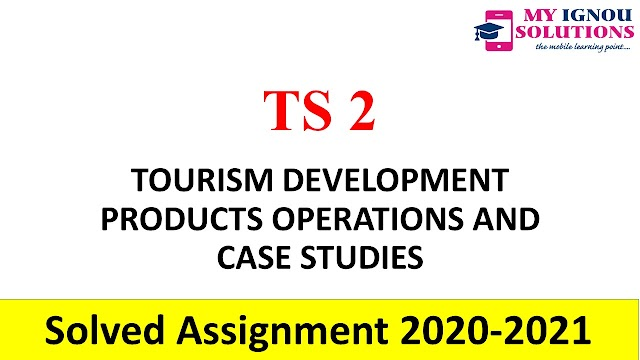 TS 2 TOURISM DEVELOPMENT PRODUCTS OPERATIONS AND CASE STUDIES  Solved Assignment 2020-21