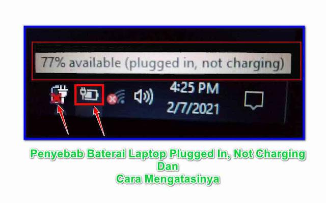 Penyebab Baterai Laptop Plugged In, Not Charging Dan Cara Mengatasinya