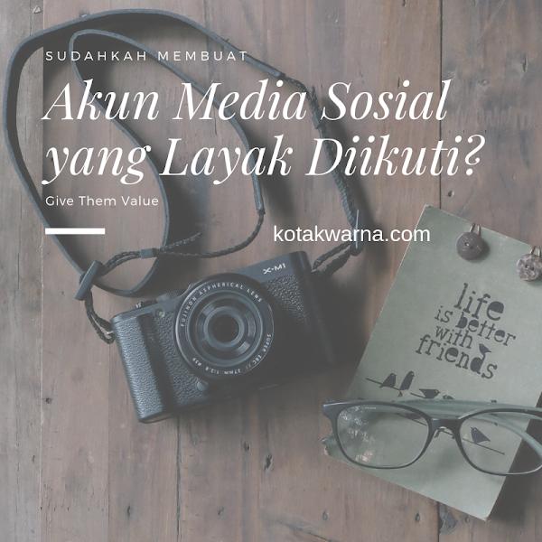 Sudahkah, Membuat Akun Media Sosial yang Layak Untuk Diikuti?