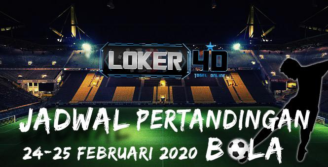 JADWAL PERTANDINGAN BOLA 24-25 FEBRUARI 2020