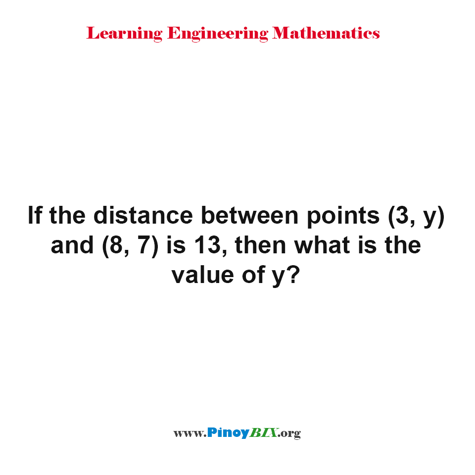 If the distance between points (3, y) and (8, 7) is 13, then y is equal to